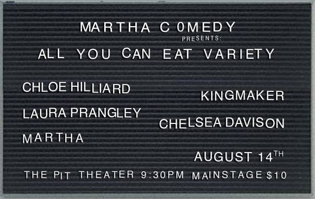 See you soon! People's Improv Theatre 9:30pm August 14th Martha's ALL YOU CAN EAT: A variety show